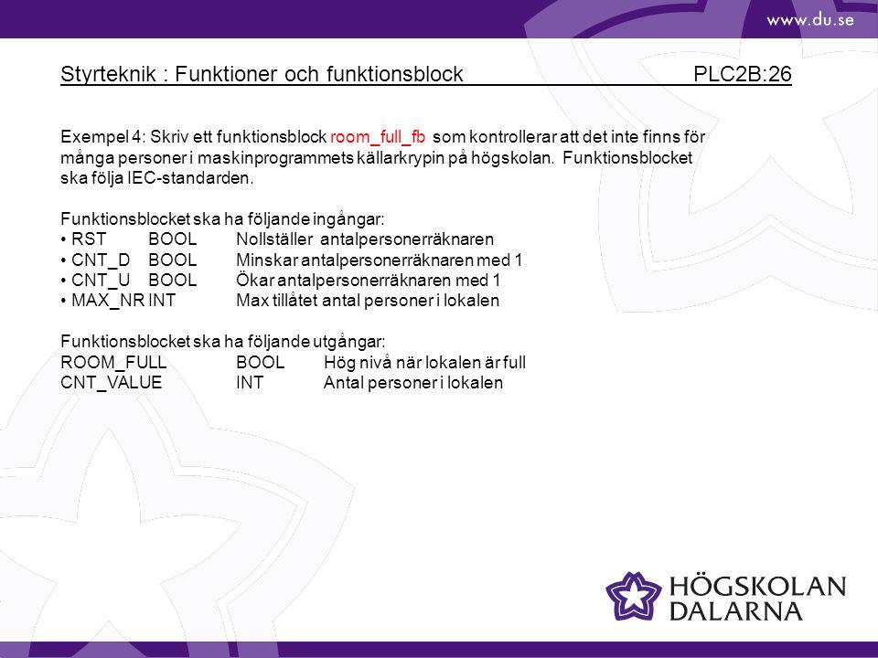 Styrteknik : Funktioner och funktionsblock PLC2B:26 Exempel 4: Skriv ett funktionsblock room_full_fb som kontrollerar att det inte finns för många per
