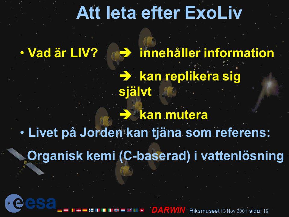 DARWIN Riksmuseet 13 Nov 2001 sida : 19 Att leta efter ExoLiv Vad är LIV?  innehåller information  kan replikera sig självt  kan mutera Livet på Jo