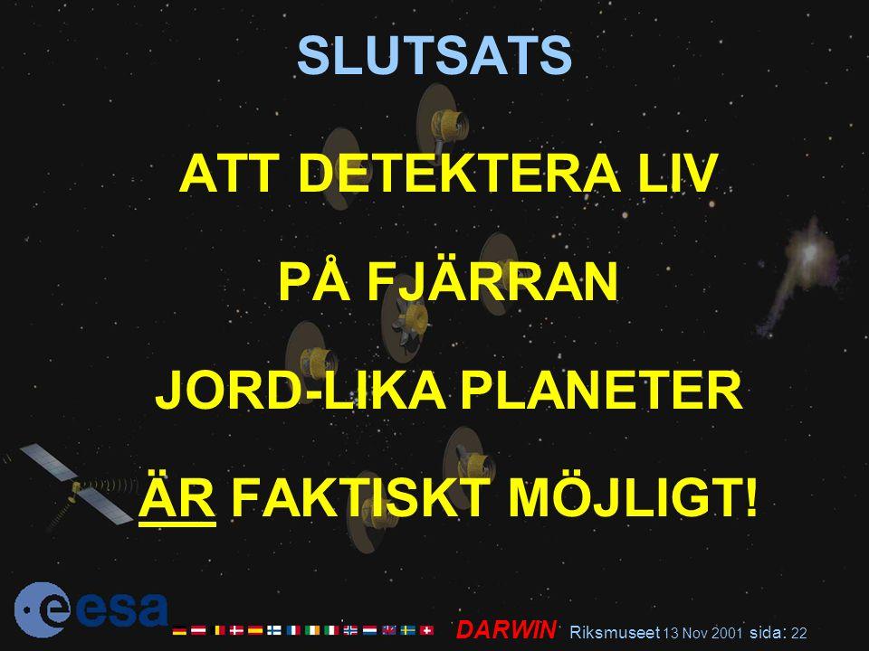 DARWIN Riksmuseet 13 Nov 2001 sida : 22 SLUTSATS ATT DETEKTERA LIV PÅ FJÄRRAN JORD-LIKA PLANETER ÄR FAKTISKT MÖJLIGT!