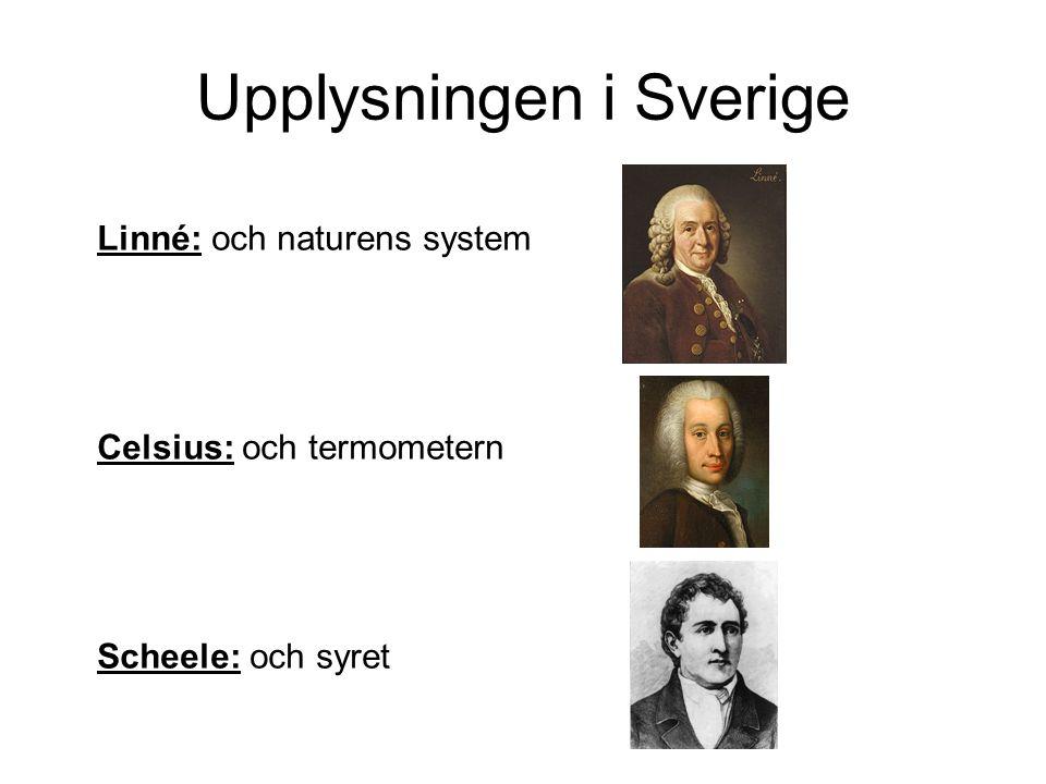 Upplysningen i Sverige Linné: och naturens system Celsius: och termometern Scheele: och syret