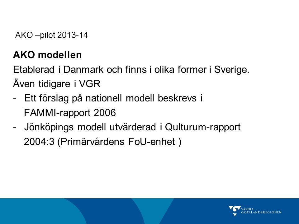 AKO –pilot 2013-14 AKO modellen Etablerad i Danmark och finns i olika former i Sverige. Även tidigare i VGR -Ett förslag på nationell modell beskrevs