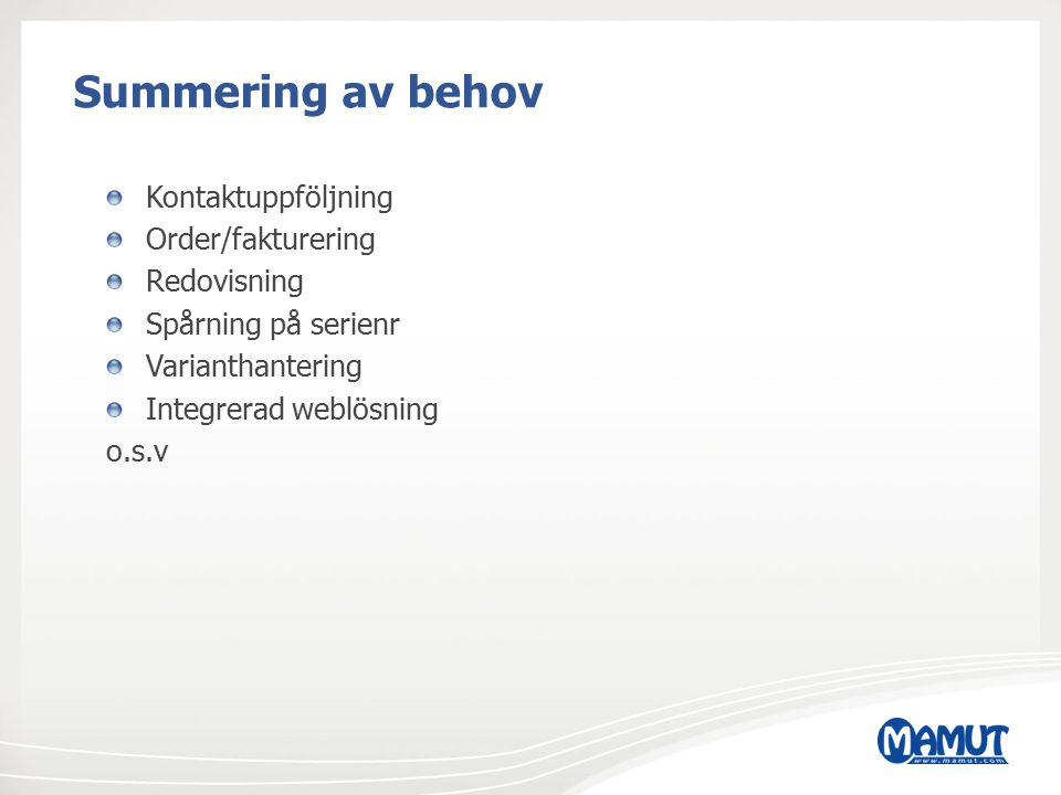 Summering av behov Kontaktuppföljning Order/fakturering Redovisning Spårning på serienr Varianthantering Integrerad weblösning o.s.v