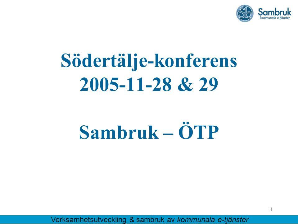 1 Södertälje-konferens 2005-11-28 & 29 Sambruk – ÖTP Verksamhetsutveckling & sambruk av kommunala e-tjänster