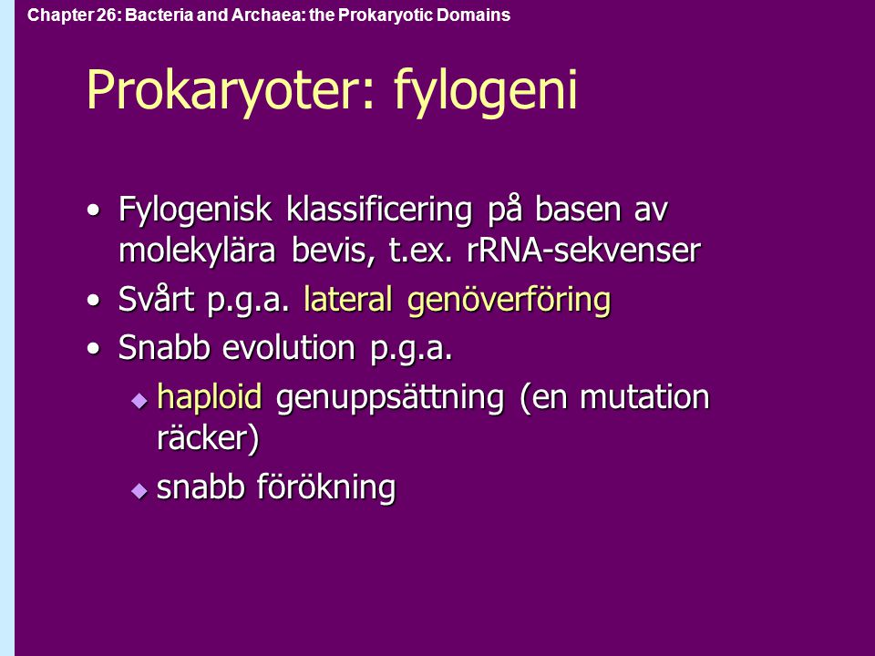 Chapter 26: Bacteria and Archaea: the Prokaryotic Domains Prokaryoter: fylogeni Fylogenisk klassificering på basen av molekylära bevis, t.ex.