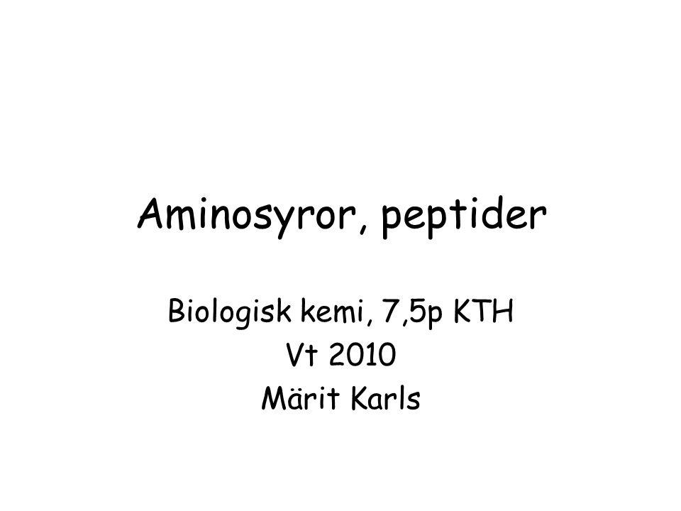 Aminosyror, peptider Biologisk kemi, 7,5p KTH Vt 2010 Märit Karls