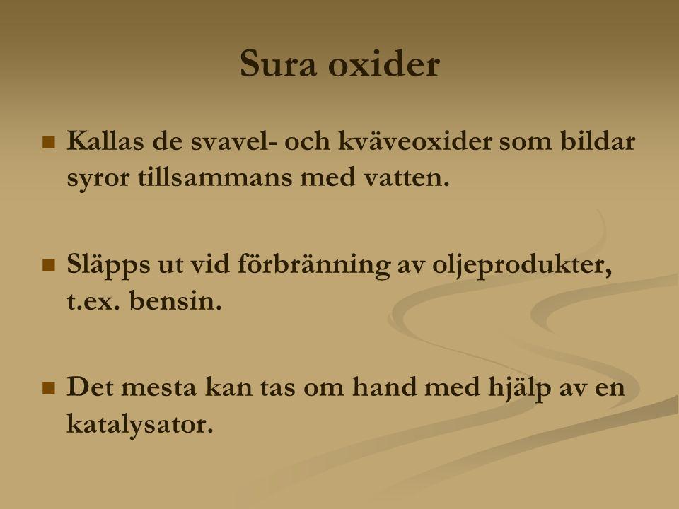 Sura oxider Kallas de svavel- och kväveoxider som bildar syror tillsammans med vatten.