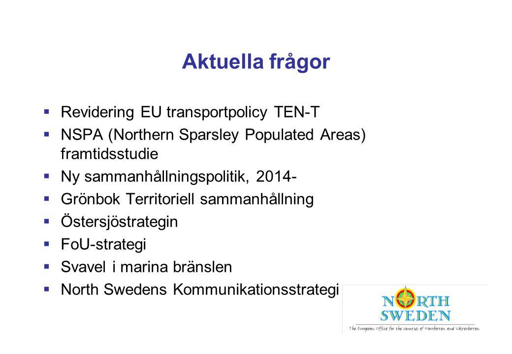 Aktuella frågor  Revidering EU transportpolicy TEN-T  NSPA (Northern Sparsley Populated Areas) framtidsstudie  Ny sammanhållningspolitik, 2014-  G