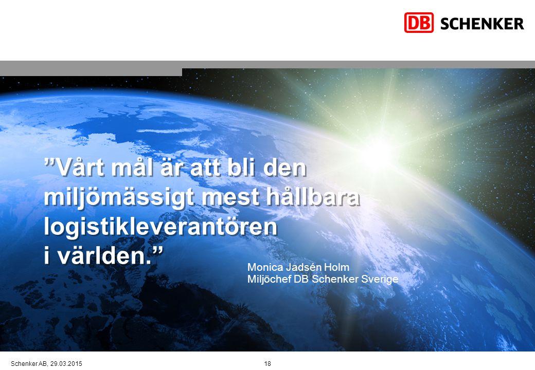 """""""Vårt mål är att bli den miljömässigt mest hållbara logistikleverantören i världen."""" Schenker AB, 29.03.2015 Monica Jadsén Holm Miljöchef DB Schenker"""