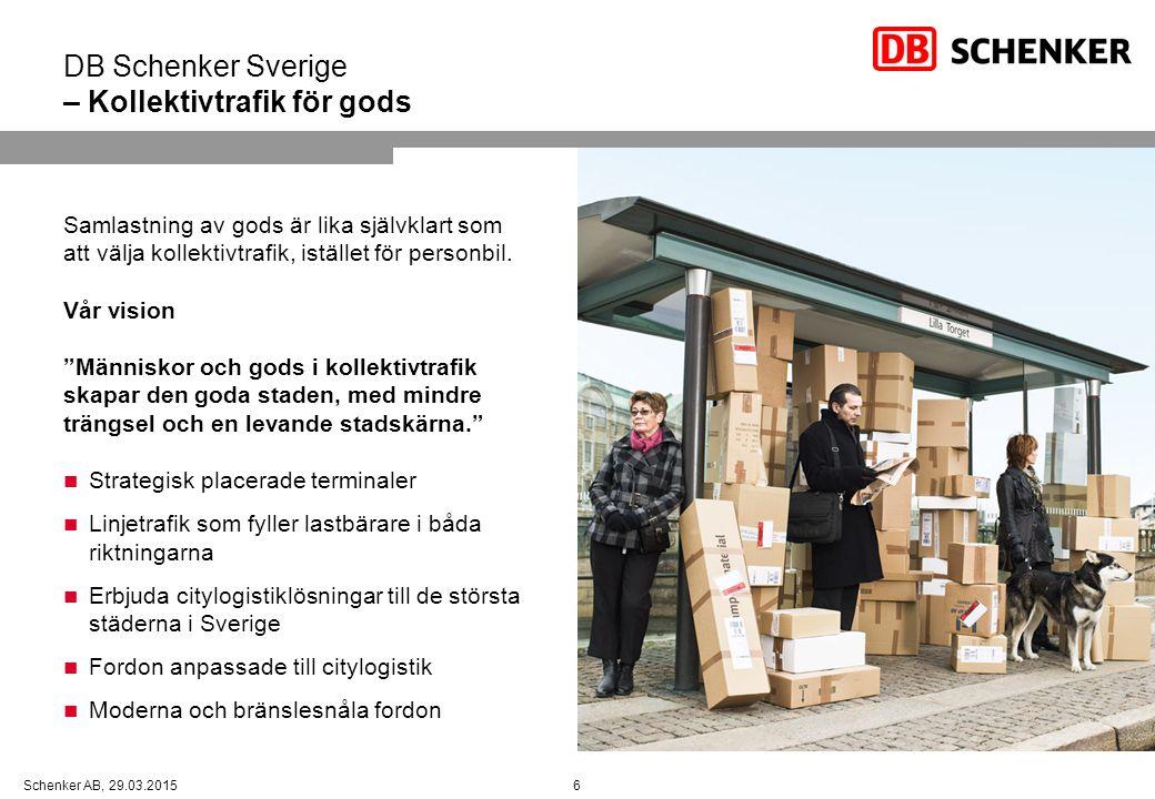 6Schenker AB, 29.03.2015 DB Schenker Sverige – Kollektivtrafik för gods Samlastning av gods är lika självklart som att välja kollektivtrafik, istället