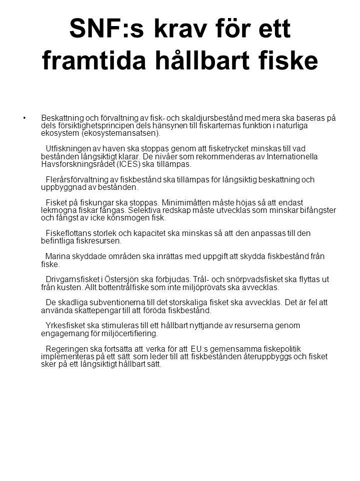 SNF:s krav för ett framtida hållbart fiske Beskattning och förvaltning av fisk- och skaldjursbestånd med mera ska baseras på dels försiktighetsprincip