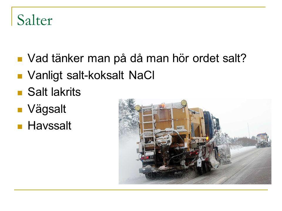 Salter Vad tänker man på då man hör ordet salt? Vanligt salt-koksalt NaCl Salt lakrits Vägsalt Havssalt