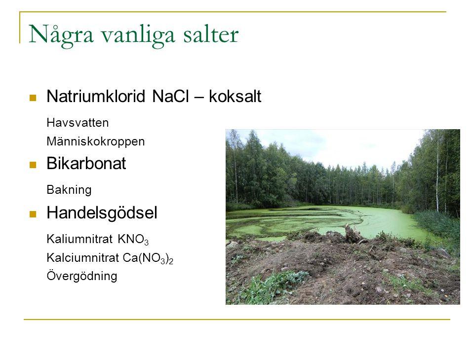 Natriumklorid NaCl – koksalt Havsvatten Människokroppen Bikarbonat Bakning Handelsgödsel Kaliumnitrat KNO 3 Kalciumnitrat Ca(NO 3 ) 2 Övergödning Någr