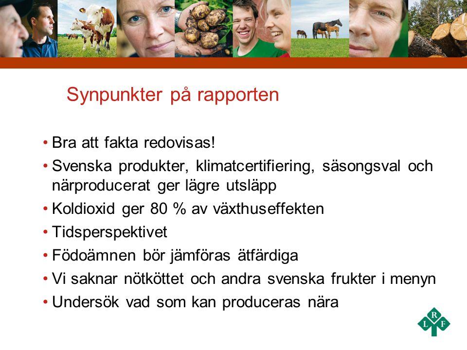 Synpunkter på rapporten Bra att fakta redovisas! Svenska produkter, klimatcertifiering, säsongsval och närproducerat ger lägre utsläpp Koldioxid ger 8
