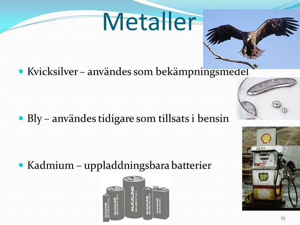 Metaller Kvicksilver – användes som bekämpningsmedel Bly – användes tidigare som tillsats i bensin Kadmium – uppladdningsbara batterier 13