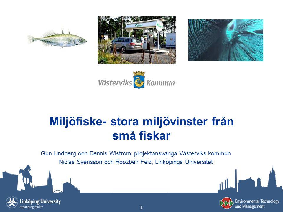 1 Miljöfiske- stora miljövinster från små fiskar Gun Lindberg och Dennis Wiström, projektansvariga Västerviks kommun Niclas Svensson och Roozbeh Feiz,