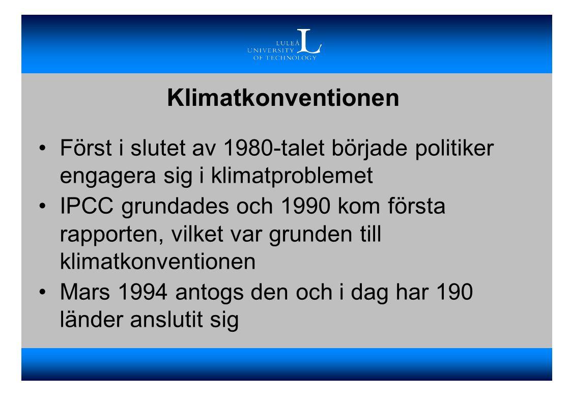 Klimatkonventionen Slutgiltiga målet är att stabilisera halterna av växthusgaser i atmosfären på en nivå som förhindrar att mänsklig verksamhet påverkar klimatsystemet på ett farligt sätt Innehåller inga bindande krav på minskade utsläpp Annex I-länderna uppmanades att stabilisera utsläppen på 1990 års nivå år 2000