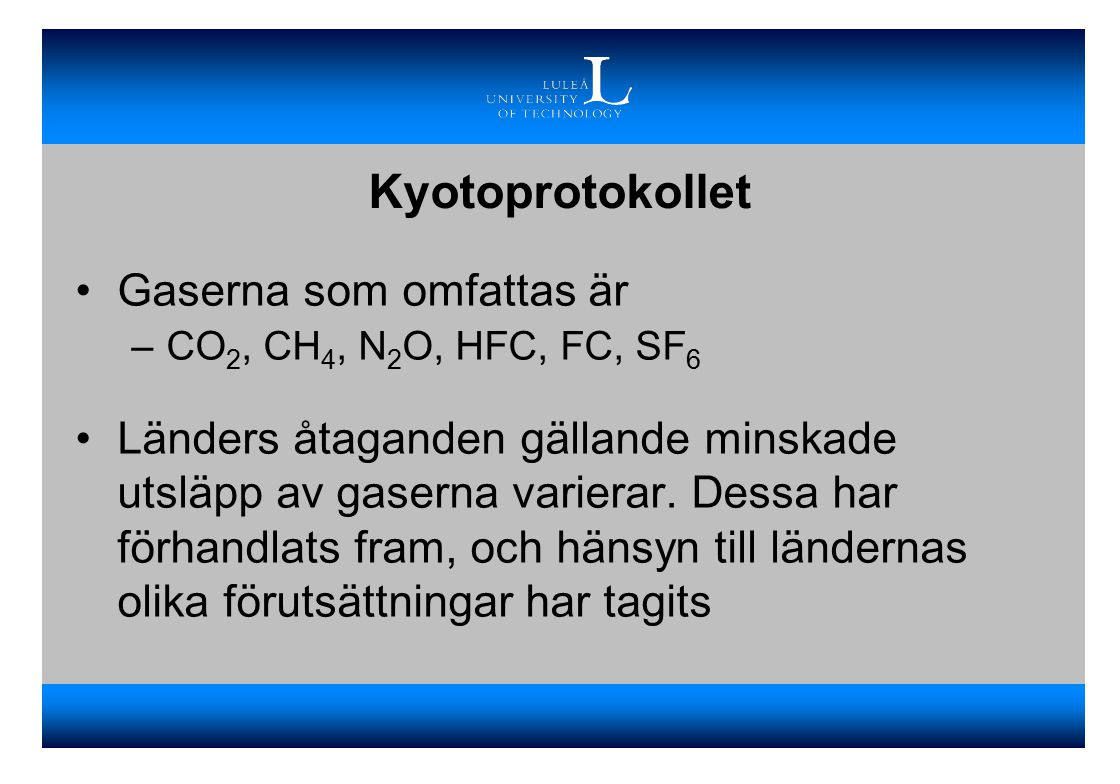 Kyotoprotokollet Gaserna som omfattas är –CO 2, CH 4, N 2 O, HFC, FC, SF 6 Länders åtaganden gällande minskade utsläpp av gaserna varierar.
