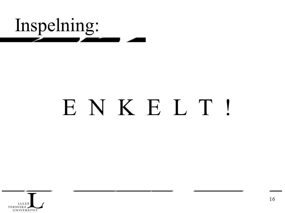 16 Inspelning: E N K E L T !