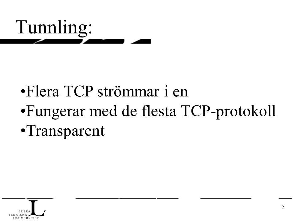 5 Tunnling: Flera TCP strömmar i en Fungerar med de flesta TCP-protokoll Transparent