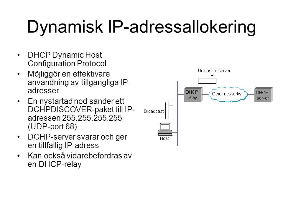 Dynamisk IP-adressallokering DHCP Dynamic Host Configuration Protocol Möjliggör en effektivare användning av tillgängliga IP- adresser En nystartad nod sänder ett DCHPDISCOVER-paket till IP- adressen 255.255.255.255 (UDP-port 68) DCHP-server svarar och ger en tillfällig IP-adress Kan också vidarebefordras av en DHCP-relay