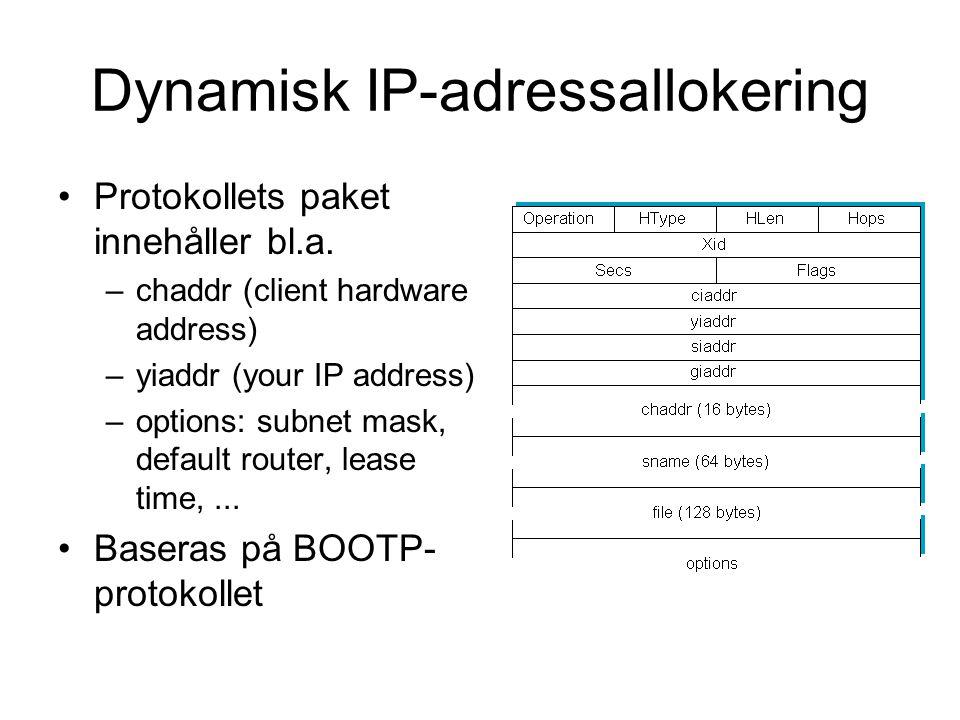 Dynamisk IP-adressallokering Protokollets paket innehåller bl.a. –chaddr (client hardware address) –yiaddr (your IP address) –options: subnet mask, de