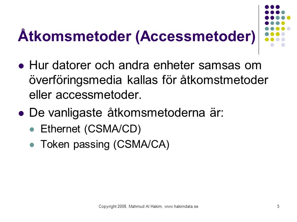 Åtkomsmetoder (Accessmetoder) Hur datorer och andra enheter samsas om överföringsmedia kallas för åtkomstmetoder eller accessmetoder. De vanligaste åt