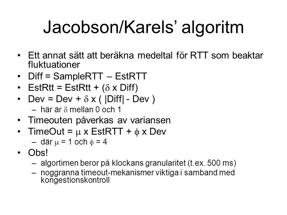 Jacobson/Karels' algoritm Ett annat sätt att beräkna medeltal för RTT som beaktar fluktuationer Diff = SampleRTT – EstRTT EstRtt = EstRtt + (  x Diff