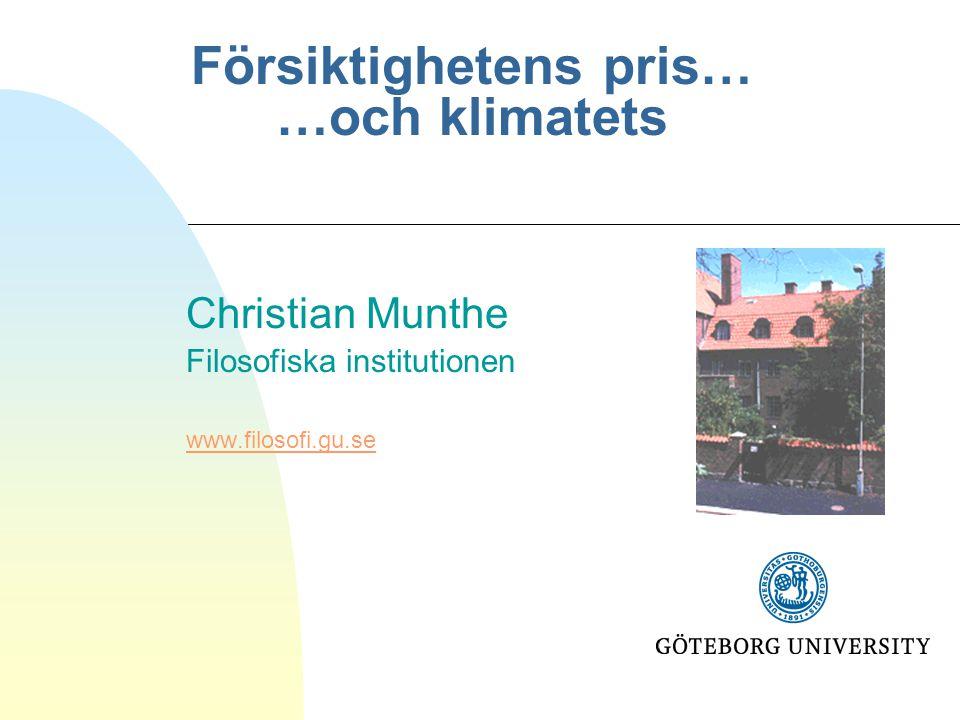 Försiktighetens pris… …och klimatets Christian Munthe Filosofiska institutionen www.filosofi.gu.se