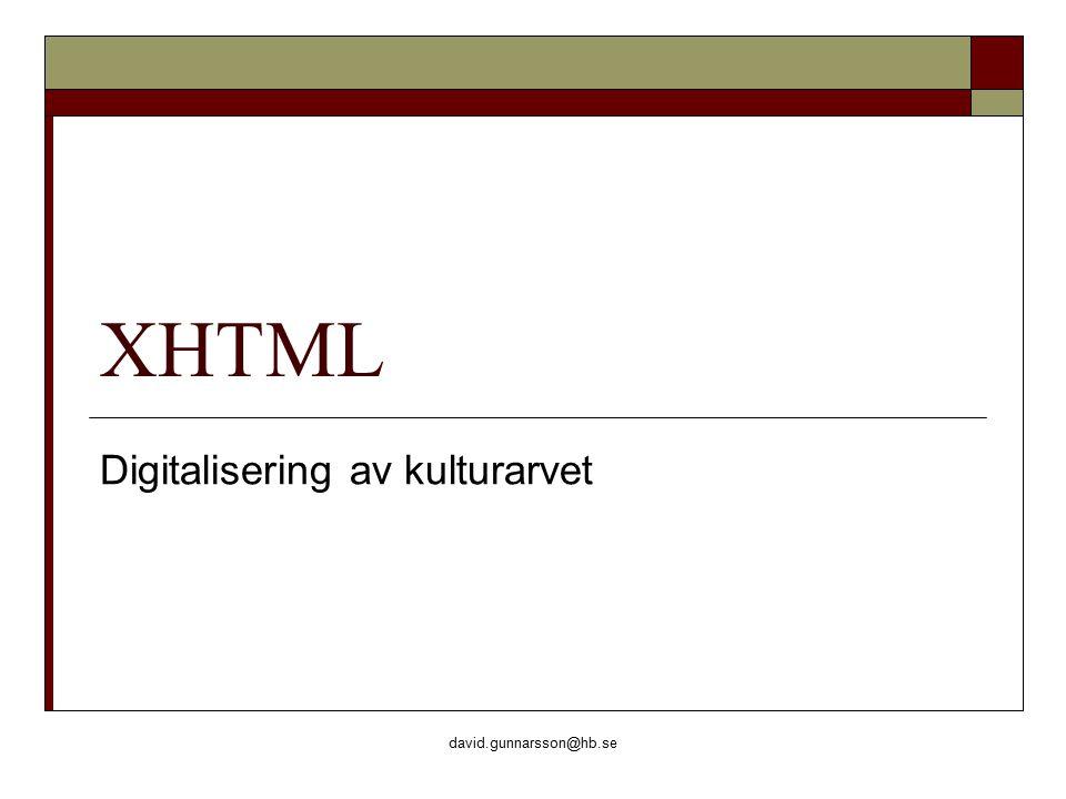 david.gunnarsson@hb.se XHTML Digitalisering av kulturarvet