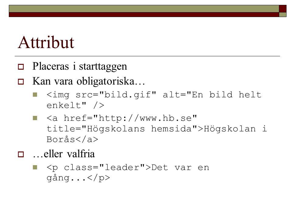 Attribut  Placeras i starttaggen  Kan vara obligatoriska… Högskolan i Borås  …eller valfria Det var en gång...