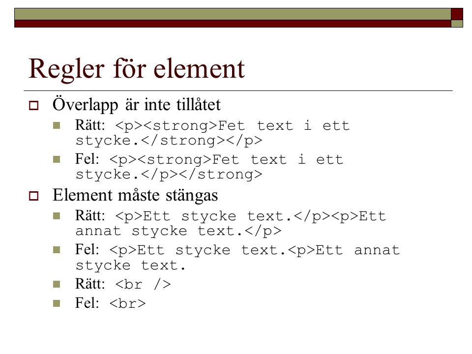 Regler för element  Överlapp är inte tillåtet Rätt: Fet text i ett stycke.