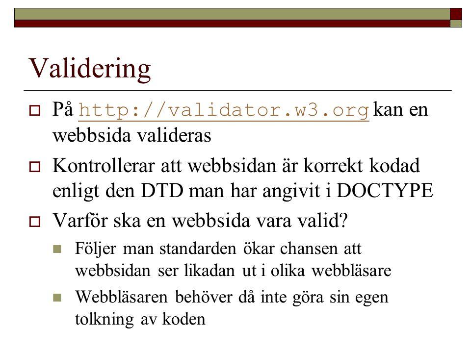Validering  På http://validator.w3.org kan en webbsida valideras http://validator.w3.org  Kontrollerar att webbsidan är korrekt kodad enligt den DTD man har angivit i DOCTYPE  Varför ska en webbsida vara valid.
