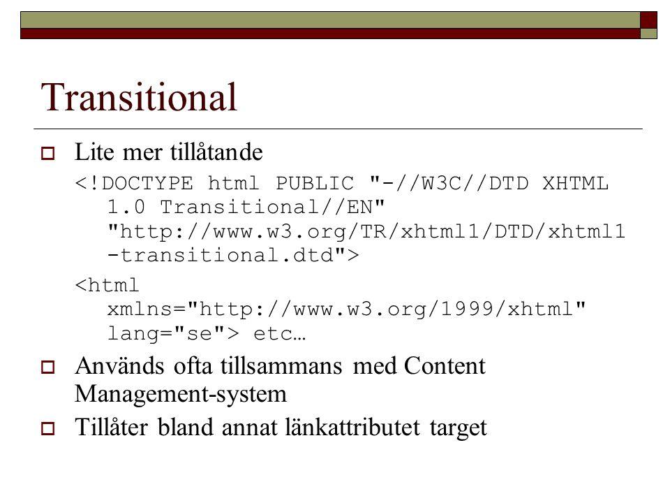 Transitional  Lite mer tillåtande etc…  Används ofta tillsammans med Content Management-system  Tillåter bland annat länkattributet target