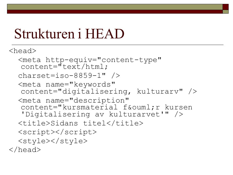 Strukturen i HEAD <meta http-equiv= content-type content= text/html; charset=iso-8859-1 /> Sidans titel