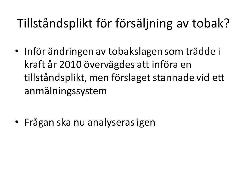 WHO:s protokoll om eliminering av illegal handel med tobaksvaror Sverige ratificerade WHO:s ramkonvention om tobakskontroll år 2005 Protokollet om eliminering av illegal handel med tobaksprodukter undertecknades av Sverige i år Utredningen ska göra en översyn av vilka förändringar som kan krävas för att gå vidare med ett nationellt genomförande av protokollet