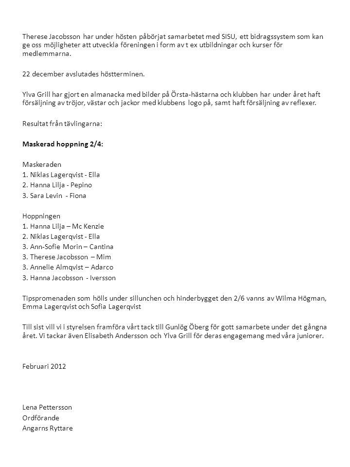 Föredragningslista för Angarns Ryttares årsmöte den 19 februari 2011 Val av ordförande för mötet Upprättande av röstlängd Val av sekreterare för mötet Val av två justeringsmän att jämte ordföranden justera protokollet Fastställande av om mötet blivit i laga ordning utlyst Behandling av verksamhetsberättelse Revisorernas berättelse