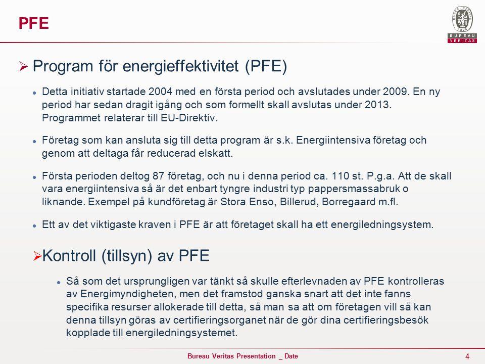 4 Bureau Veritas Presentation _ Date PFE  Program för energieffektivitet (PFE) Detta initiativ startade 2004 med en första period och avslutades under 2009.