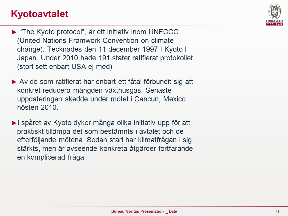 9 Bureau Veritas Presentation _ Date Kyotoavtalet ► The Kyoto protocol , är ett initiativ inom UNFCCC (United Nations Framwork Convention on climate change).