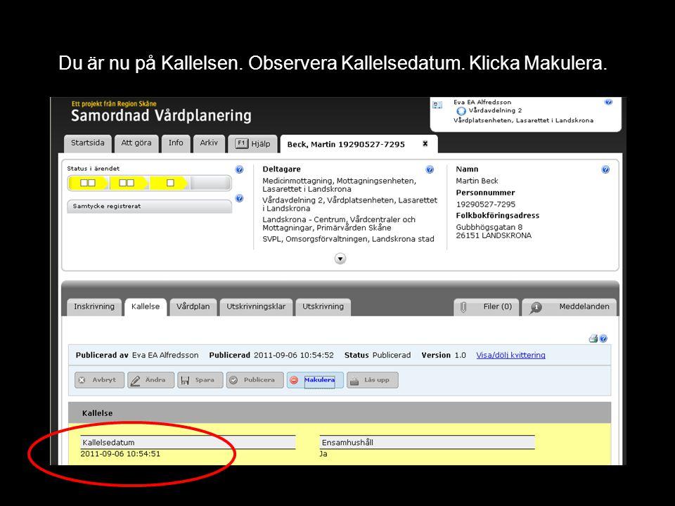 Du är nu på Kallelsen. Observera Kallelsedatum. Klicka Makulera.