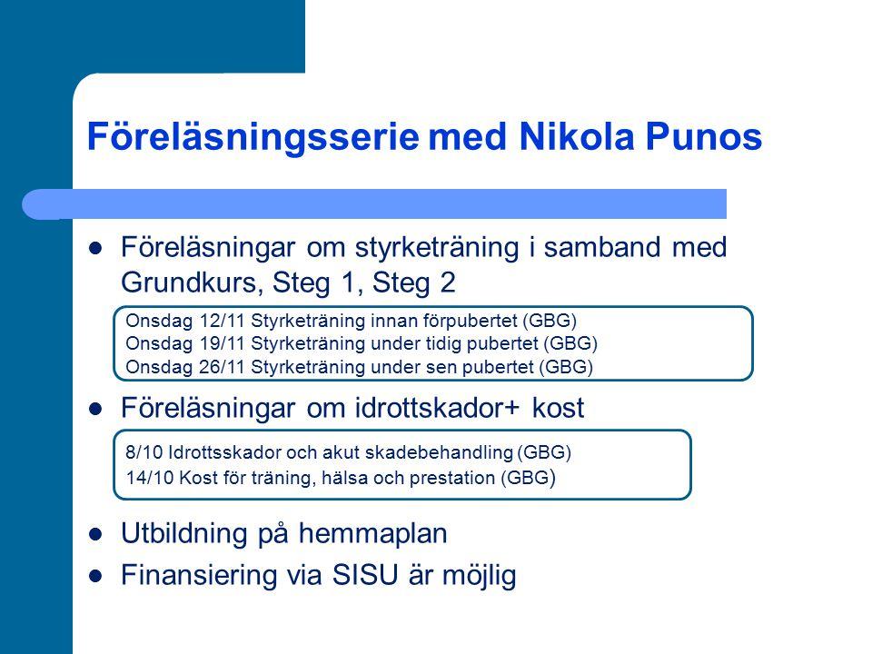 Föreläsningsserie med Nikola Punos Föreläsningar om styrketräning i samband med Grundkurs, Steg 1, Steg 2 Föreläsningar om idrottskador+ kost Utbildni