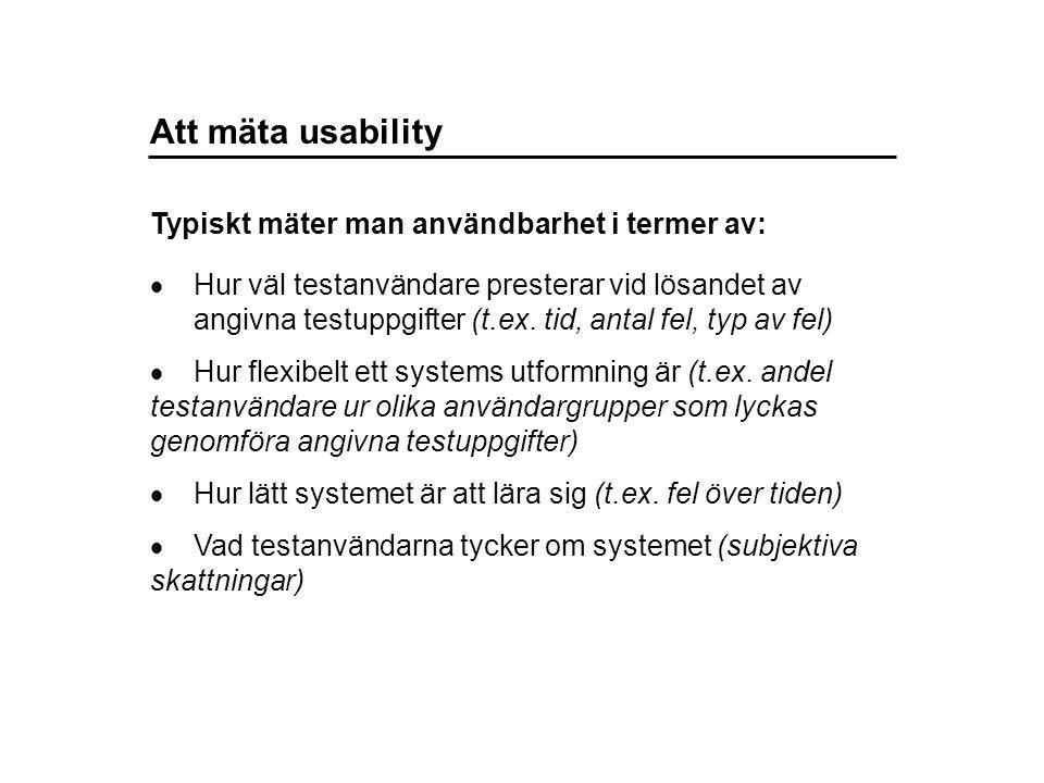 Att mäta usability  Hur väl testanvändare presterar vid lösandet av angivna testuppgifter (t.ex.