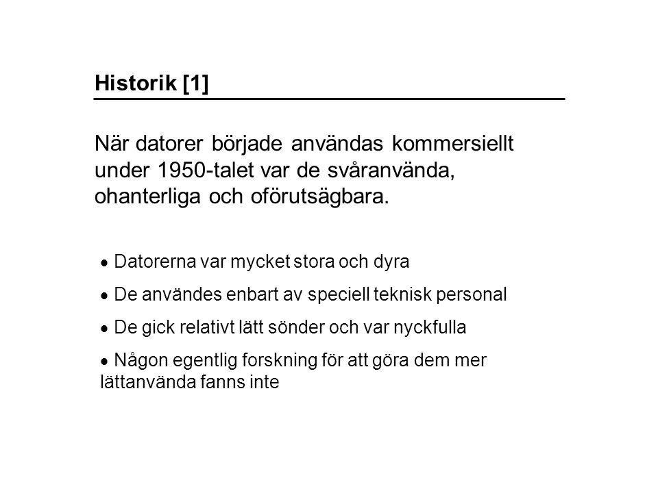 Historik [2]  Datorerna blev billigare  De användes inte längre enbart av speciell teknisk personal, utan istället av många olika grupper av användare  Forskning hade börjat ge kunskap om vad som gör datorer användbara Under 1970-talet utvecklades de första persondatorerna.