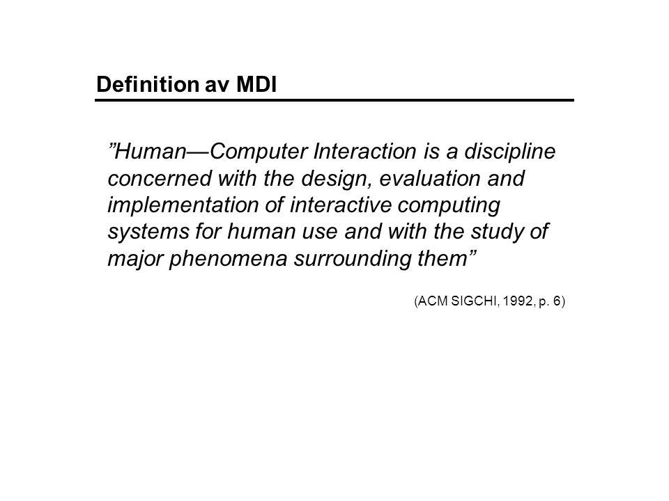 "Definition av MDI ""Human—Computer Interaction is a discipline concerned with the design, evaluation and implementation of interactive computing system"
