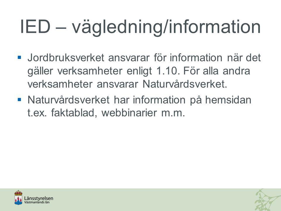 IED – vägledning/information  Jordbruksverket ansvarar för information när det gäller verksamheter enligt 1.10. För alla andra verksamheter ansvarar