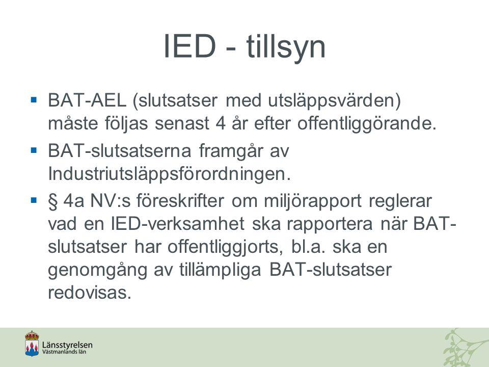 IED - tillsyn  BAT-AEL (slutsatser med utsläppsvärden) måste följas senast 4 år efter offentliggörande.  BAT-slutsatserna framgår av Industriutsläpp