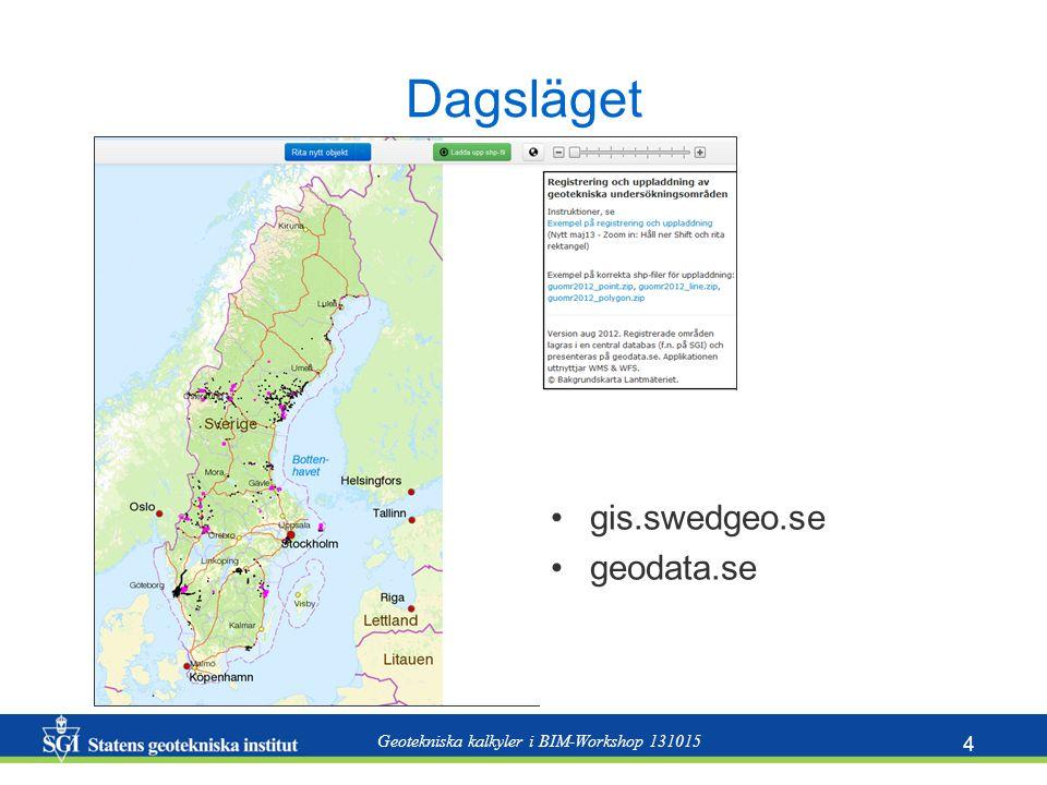 Geotekniska kalkyler i BIM-Workshop 131015 4 Dagsläget gis.swedgeo.se geodata.se