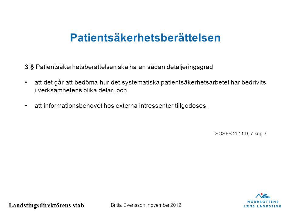 Landstingsdirektörens stab Britta Svensson, november 2012 Patientsäkerhetsberättelsen 3 § Patientsäkerhetsberättelsen ska ha en sådan detaljeringsgrad