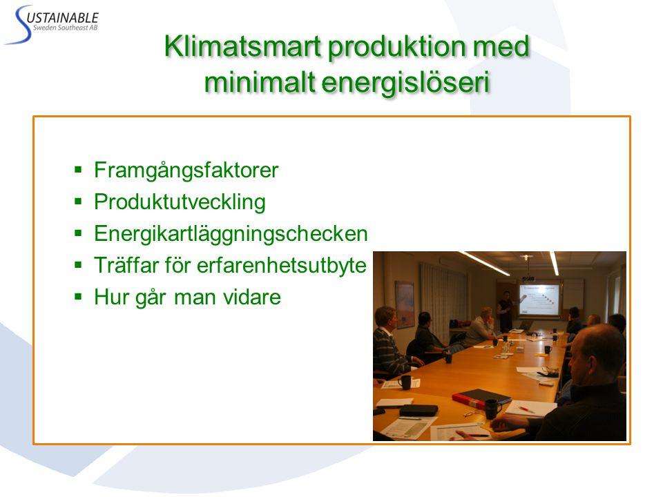 Klimatsmart produktion med minimalt energislöseri Till hösten  Framgångsfaktorer  Produktutveckling  Energikartläggningschecken  Träffar för erfarenhetsutbyte  Hur går man vidare