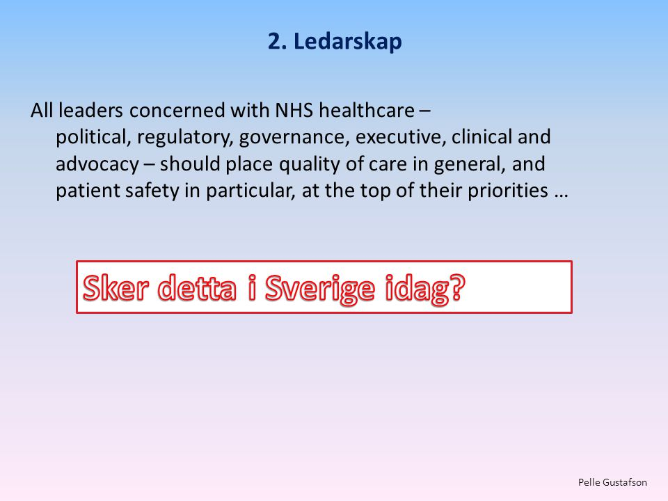 2. Ledarskap Pelle Gustafson All leaders concerned with NHS healthcare – political, regulatory, governance, executive, clinical and advocacy – should
