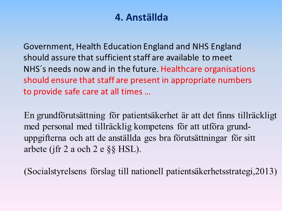 4. Anställda Government, Health Education England and NHS England should assure that sufficient staff are available to meet NHS´s needs now and in the